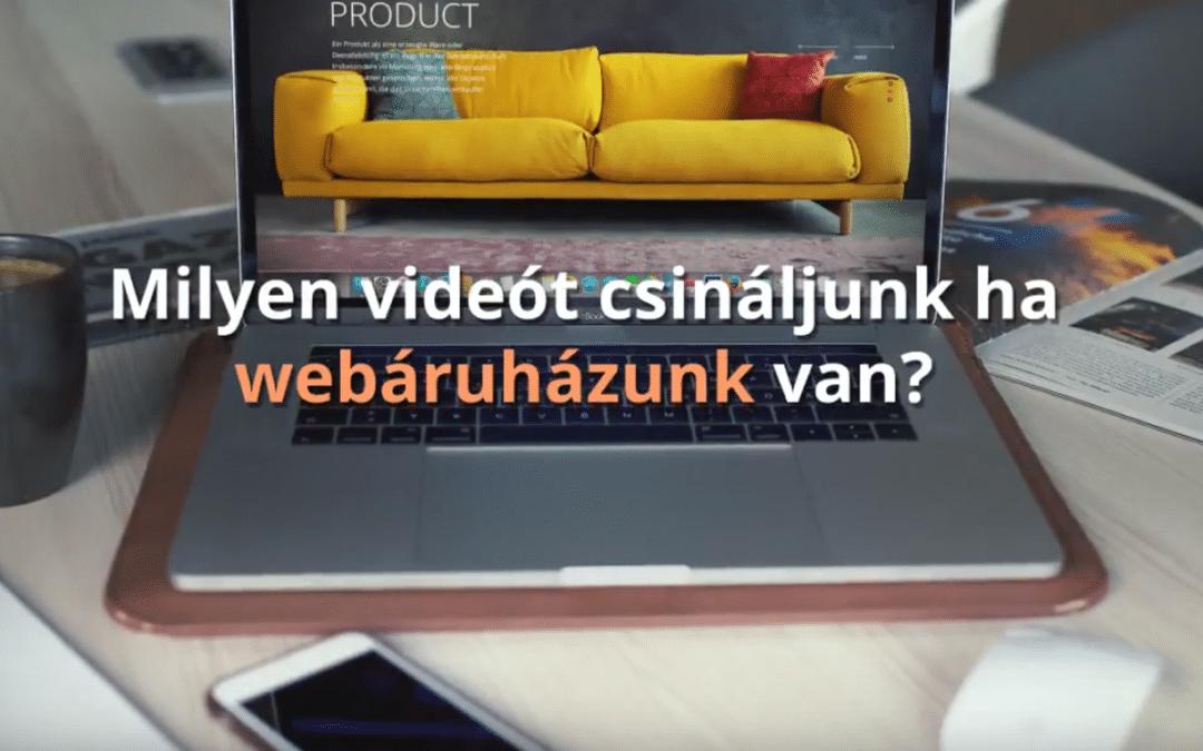 Milyen videót csináljunk ha webáruházunk van